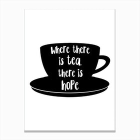 Where There Is Tea There Is Hope Canvas Print