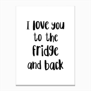 I Love You To The Fridge And Back Canvas Print