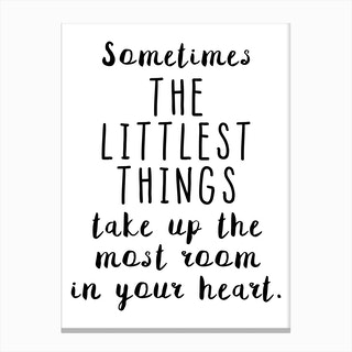 Sometimes The Littlest Things Take Up The Most Room Canvas Print