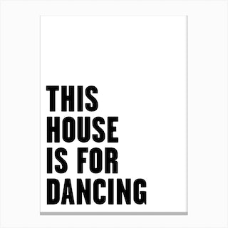 This House Is For Dancing Canvas Print