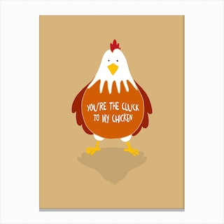 You're the Cluck to my Chicken Canvas Print