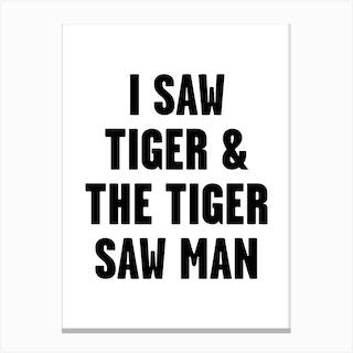 I Saw Tiger Canvas Print