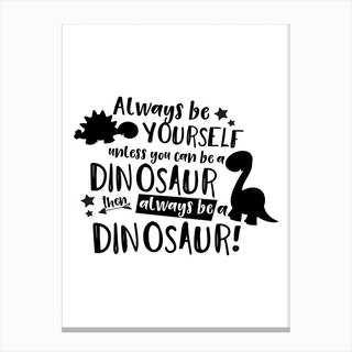 Always Be Yourself Unless You Can Be A Dinosaur Canvas Print