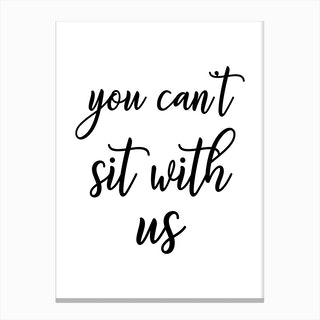 You Can't Sit With Us Canvas Print