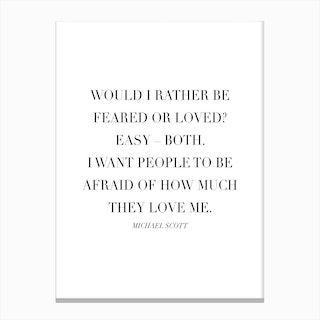 Would I Rather Be Feared Or Loved Michael Scott Quote Canvas Print
