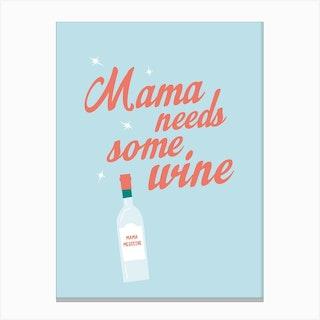 Mama Needs Some Wine Canvas Print
