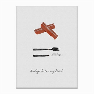 Don'T Go Bacon My Heart Canvas Print