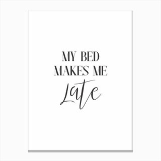 My Bed Makes Me Late Canvas Print