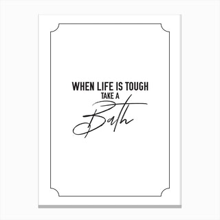 When Life Gets Tough Canvas Print