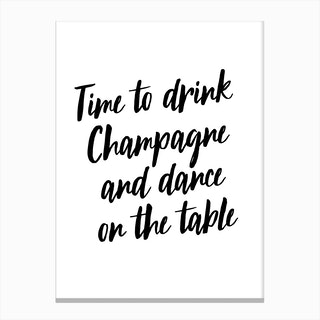 Time To Drink Champagne And Dance Canvas Print