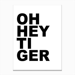 Oh Hey Tiger Canvas Print