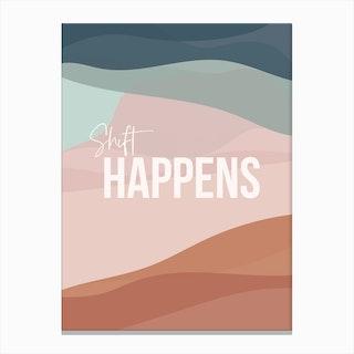 Shift Happens Canvas Print