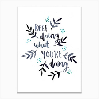 Keep Doing What Youre Doing Canvas Print