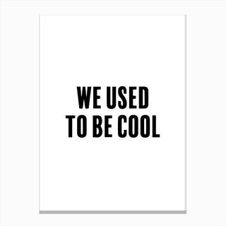 We Used To Be Cool Canvas Print