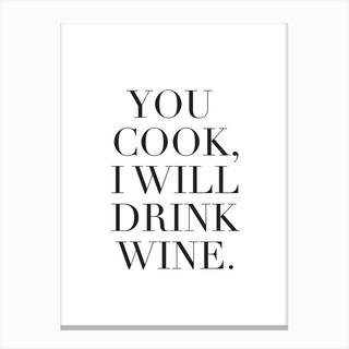 You Cook I Will Drink Wine Canvas Print