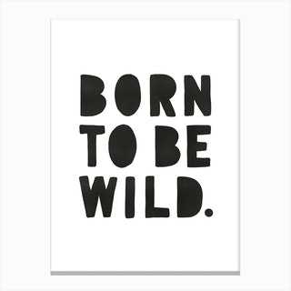 Born To Be Wild Print   Black Canvas Print