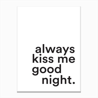 Always Kiss Me Good Night Canvas Print
