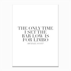 The Only Time I Set The Bar Low Is For Limbo Michael Scott Quote Canvas Print