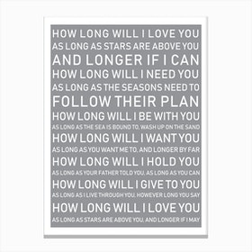 How Long Will I Love You Grey Canvas Print