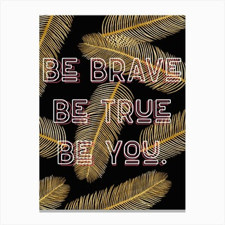 Be Brave Be True Be You Vintage Quote Typography Canvas Print