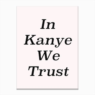In Kanye We Trust Canvas Print