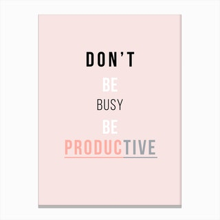 Don't Be Busy Be Productive Canvas Print