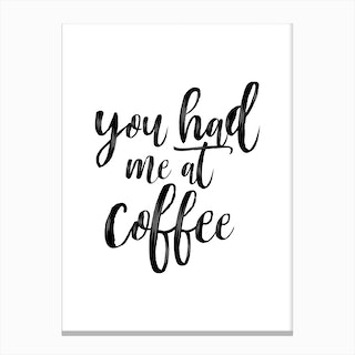You Had Me At Coffee Canvas Print