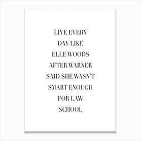 Live Everyday Like Elle Woods Canvas Print