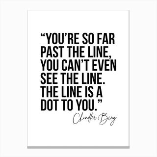 You Are So Far Past The Line Chandler Bing Quote Canvas Print