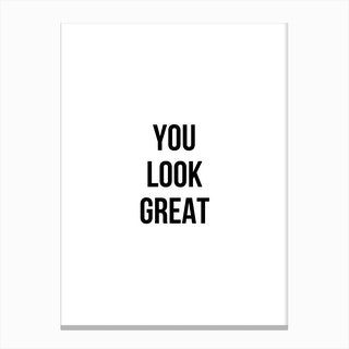 You Look Great Canvas Print