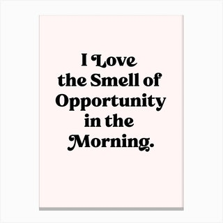 I Love The Smell Of Opportunity 1 Canvas Print