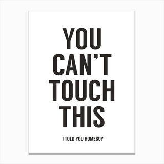 You Can't Touch This II Canvas Print