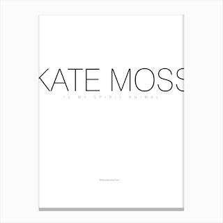 Kate Moss Is My Spirit Animal Canvas Print