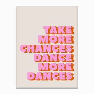 Take More Chances Dance More Dances Canvas Print