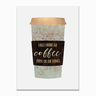 First I Drink The Coffee Canvas Print