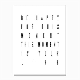 Be Happy For This Moment Canvas Print
