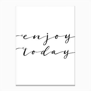 Enjoy Today Canvas Print