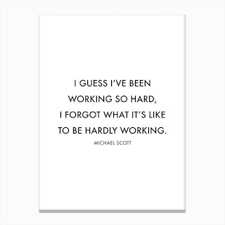 I Guess I Have Been Working So Hard Michael Scott Quote Canvas Print