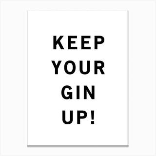 Keep Your Gin Up Black And White Canvas Print