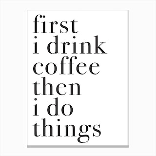 FIRST I DRINK COFFEE Canvas Print