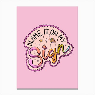 Blame It On My Sign Canvas Print