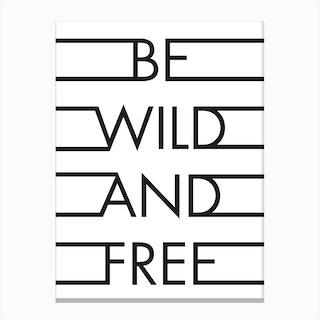 Be Wild Free Canvas Print