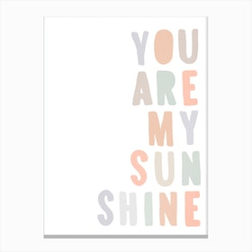 You Are My Sunshine Quote  Pastel Colours Canvas Print
