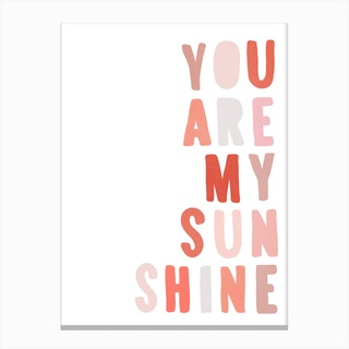 You Are My Sunshine Quote  Pink Canvas Print