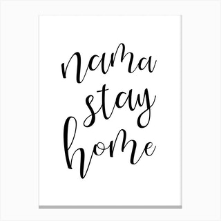 Nama Stay Home Black And White Canvas Print
