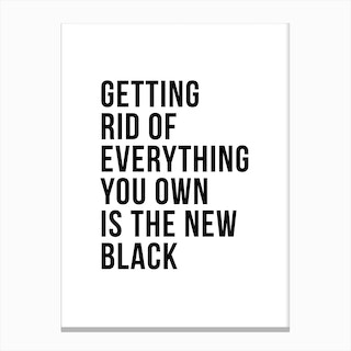 Getting Rid Of Everything You Own Is The New Black Canvas Print