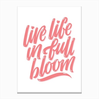 Live Life in Full Bloom Canvas Print