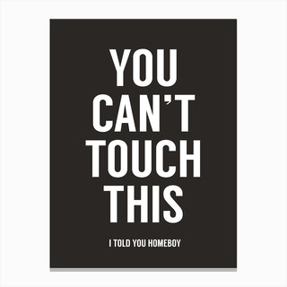 You Can't Touch This Canvas Print
