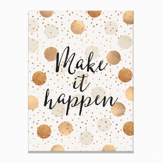 Make It happen - Gold Dots Canvas Print