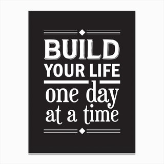 Build Your Life,One Day At A Time Canvas Print